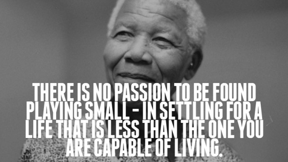 No Passion in Playing Small #Mandela #Quotes #Madiba